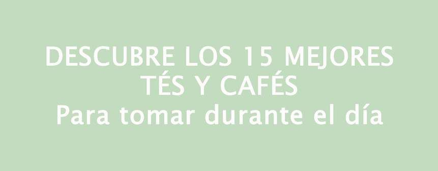 15 tés y cafés para tomar en diferentes momentos del día